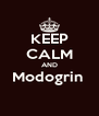 KEEP CALM AND Modogrin   - Personalised Poster A4 size