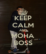KEEP CALM AND MOHA BOSS - Personalised Poster A4 size