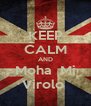 KEEP CALM AND Moha  Mi Virolo  - Personalised Poster A4 size