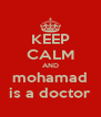 KEEP CALM AND mohamad is a doctor - Personalised Poster A4 size