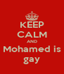 KEEP CALM AND Mohamed is gay - Personalised Poster A4 size
