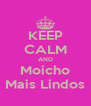 KEEP CALM AND Moicho Mais Lindos - Personalised Poster A4 size