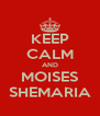 KEEP CALM AND MOISES SHEMARIA - Personalised Poster A4 size