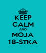KEEP CALM AND MOJA 18-STKA - Personalised Poster A4 size