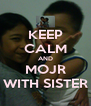 KEEP CALM AND MOJR WITH SISTER - Personalised Poster A4 size