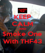 KEEP CALM AND $moke One With THF43 - Personalised Poster A4 size