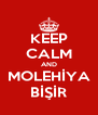 KEEP CALM AND MOLEHİYA BİŞİR - Personalised Poster A4 size