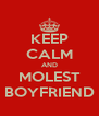 KEEP CALM AND MOLEST BOYFRIEND - Personalised Poster A4 size