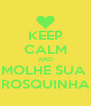KEEP CALM AND MOLHE SUA  ROSQUINHA - Personalised Poster A4 size