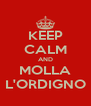 KEEP CALM AND MOLLA L'ORDIGNO - Personalised Poster A4 size