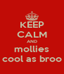 KEEP CALM AND mollies cool as broo - Personalised Poster A4 size