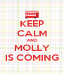 KEEP CALM AND MOLLY IS COMING - Personalised Poster A4 size