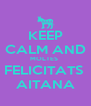 KEEP CALM AND MOLTES  FELICITATS  AITANA - Personalised Poster A4 size