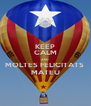 KEEP CALM AND MOLTES FELICITATS  MATEU - Personalised Poster A4 size