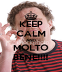 KEEP CALM AND MOLTO BENE!!!! - Personalised Poster A4 size