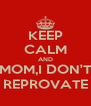 KEEP CALM AND MOM,I DON'T REPROVATE - Personalised Poster A4 size