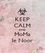 KEEP CALM AND MoMa le Noor - Personalised Poster A4 size