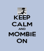 KEEP CALM AND MOMBIE ON - Personalised Poster A4 size