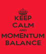 KEEP CALM AND MOMENTUM BALANCE - Personalised Poster A4 size