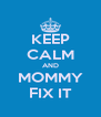 KEEP CALM AND MOMMY FIX IT - Personalised Poster A4 size