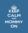 KEEP CALM AND MOMMY ON - Personalised Poster A4 size