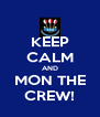 KEEP CALM AND MON THE CREW! - Personalised Poster A4 size