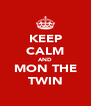 KEEP CALM AND MON THE TWIN - Personalised Poster A4 size