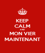 KEEP CALM AND MON VIER MAINTENANT - Personalised Poster A4 size
