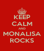 KEEP CALM AND MONALISA ROCKS - Personalised Poster A4 size