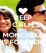 KEEP CALM AND MONCHELE IS FOREVER  - Personalised Poster A4 size