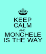 KEEP CALM AND MONCHELE IS THE WAY - Personalised Poster A4 size