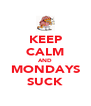 KEEP CALM AND MONDAYS SUCK - Personalised Poster A4 size