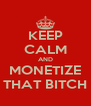 KEEP CALM AND MONETIZE THAT BITCH - Personalised Poster A4 size
