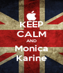 KEEP CALM AND Monica Karine - Personalised Poster A4 size