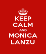 KEEP CALM AND MONICA LANZU - Personalised Poster A4 size