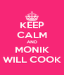 KEEP CALM AND MONIK WILL COOK - Personalised Poster A4 size