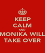 KEEP CALM AND MONIKA WILL TAKE OVER - Personalised Poster A4 size