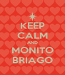KEEP CALM AND MONITO BRIAGO - Personalised Poster A4 size