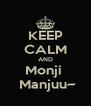 KEEP CALM AND Monji   Manjuu~ - Personalised Poster A4 size