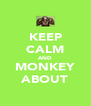KEEP CALM AND MONKEY ABOUT - Personalised Poster A4 size