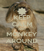 KEEP CALM AND MONKEY AROUND - Personalised Poster A4 size