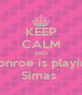KEEP CALM AND Monroe is playing Simas  - Personalised Poster A4 size