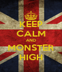 KEEP CALM AND MONSTER HIGH - Personalised Poster A4 size
