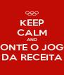 KEEP CALM AND MONTE O JOGO DA RECEITA - Personalised Poster A4 size