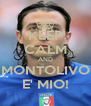 KEEP CALM AND MONTOLIVO E' MIO! - Personalised Poster A4 size