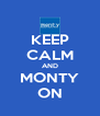 KEEP CALM AND MONTY ON - Personalised Poster A4 size