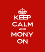 KEEP CALM AND MONY ON - Personalised Poster A4 size