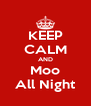 KEEP CALM AND Moo All Night - Personalised Poster A4 size