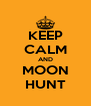 KEEP CALM AND MOON HUNT - Personalised Poster A4 size