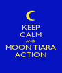 KEEP CALM AND MOON TIARA ACTION - Personalised Poster A4 size